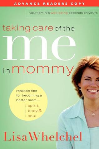 Taking Care of the Me in Mommy by Lisa Whelchel
