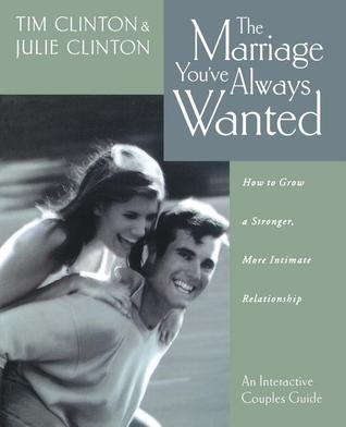 The Marriage You've Always Wanted by Timothy Clinton
