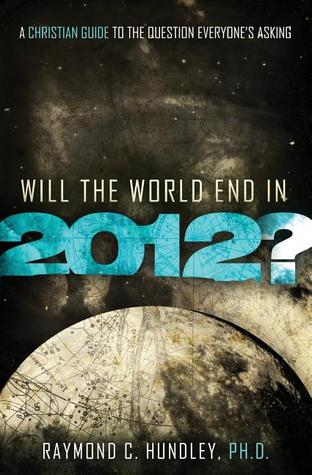 Will The World End In 2012? by Raymond Hundley