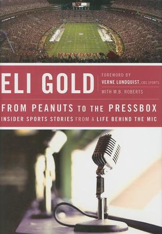 From Peanuts to the Pressbox by Eli Gold