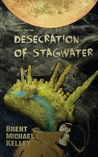 Chuggie and the Desecration of Stagwater by Brent Michael Kelley