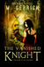 The Vanished Knight by M. Gerrick