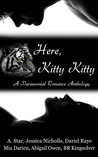 Here, Kitty Kitty (A Paranormal Romance Anthology)