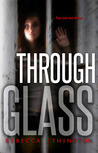 Through Glass by Rebecca Ethington