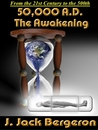 50,000 A.D. The Awakening by J. Jack Bergeron