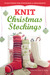 Knit Christmas Stockings: 19 Patterns for Stockings and Ornaments