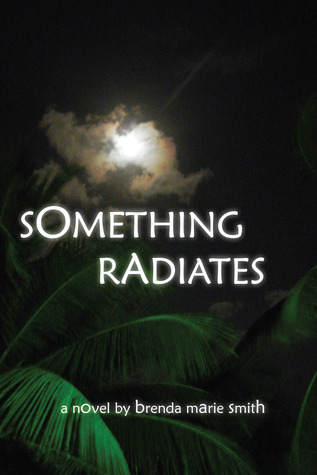 Something Radiates by Brenda Marie Smith