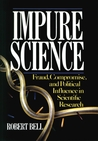 Impure Science: Fraud, Compromise and Political Influence in Scientific Research