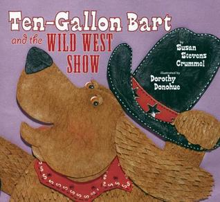 Ten-Gallon Bart and the Wild West Show by Susan Stevens Crummel