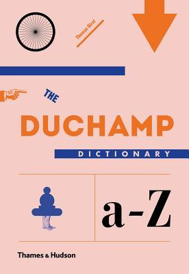 The Duchamp Dictionary by Thomas Girst