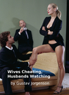 Wives Cheating, Husbands Watching by Gustav Jorgenson
