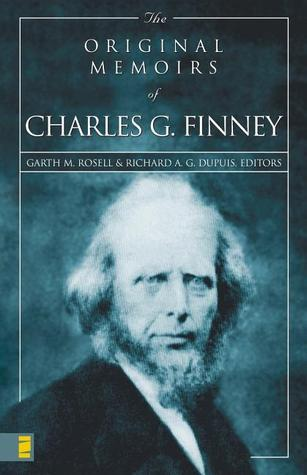 The Original Memoirs of Charles G. Finney by Charles Grandison Finney