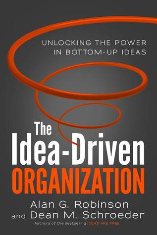 The Idea-Driven Organization by Alan G. Robinson