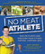 No Meat Athlete: How a Plant-Based Diet Can Make You Fitter, Faster, and Happier