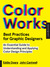 Color Works: An Essential Guide to Understanding and Applying Color Design Principles