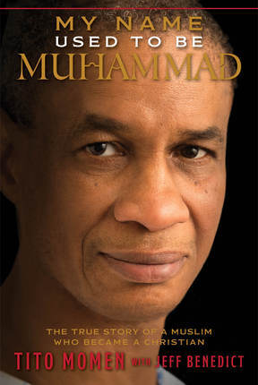 My Name Used to Be Muhammad: A True Story of a Muslim Who Became a Christian