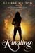 Kindling by Desirae Walton
