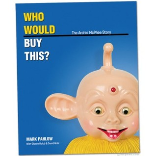 Who Would Buy This? The Archie McPhee Story by Mark Pahlow