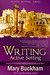 Writing Active Setting Book 3: Anchoring, Action, as a Character and More (Writing Active Setting, #3)