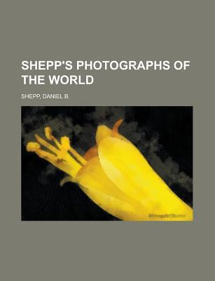 Shepp's Photographs of the World by Daniel B. Shepp