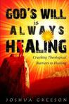 God's Will Is Always Healing by Joshua Greeson