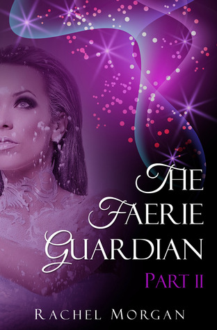 The Faerie Guardian, Part II by Rachel  Morgan