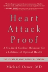 Heart Attack Proof: A Six-Week Cardiac Makeover for a Lifetime of Optimal Health