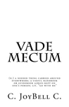 "Vade Mecum: (n.) a needed thing carried around everywhere; a useful handbook or guidebook always kept on one's person; lit. ""go with me"""