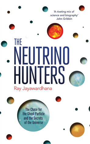 The Neutrino Hunters - The Chase for the Ghost Particle and t... by Ray Jayawardhana