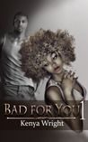 Bad for You by Kenya Wright