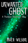 Unwanted Ghost by Maer Wilson