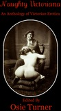 Naughty Victoriana An Anthology of Victorian Erotica