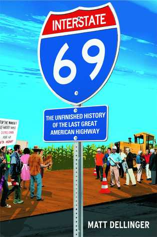 Interstate 69: The Unfinished History of the Last Great American Highway