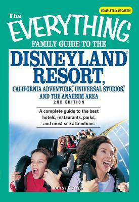 The Everything Family Guide to the Disneyland Resort, California Adventure, Universal Studios, and the Anaheim Area: A Complete Guide to the Best Hotels, Restaurants, Parks, and Must-See Attractions