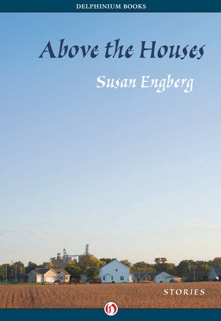 Above the Houses by Susan Engberg