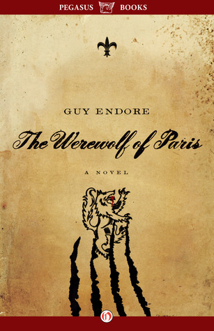 The Werewolf of Paris: A Novel