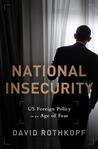 National Insecurity: US Foreign Policy Making in an Age of Fear