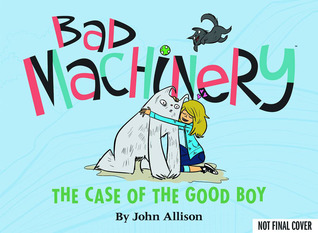 Bad Machinery Volume 2: The Case of the Good Boy (Bad Machinery, #2)