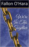 We're In This Together by Fallon O'Hara