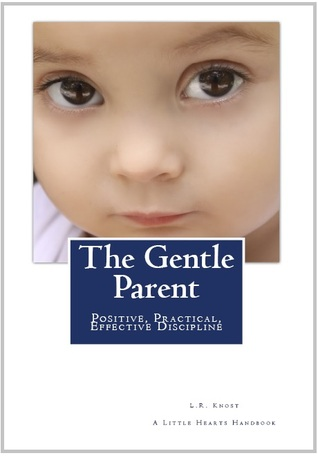 The Gentle Parent: Positive, Practical, Effective Discipline