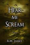 Hear Me Scream by R.M. James