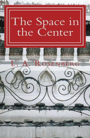 The Space in the Center by L.A. Rosenberg
