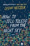 How to Tell Toledo from the Night Sky: A Novel