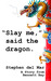 """Slay me,"" said the dragon."