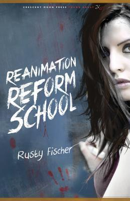 Reanimation Reform School by Rusty Fischer