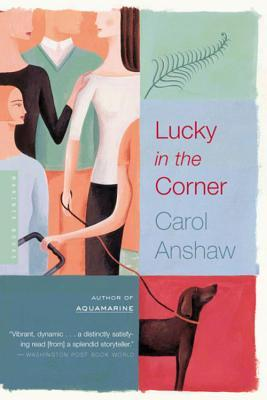 Lucky in the Corner by Carol Anshaw
