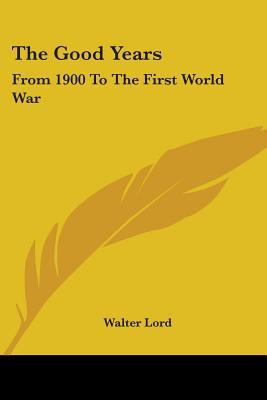 The Good Years by Walter Lord