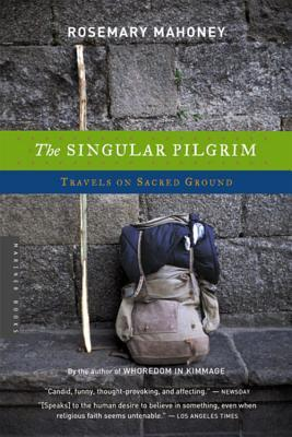 The Singular Pilgrim by Rosemary Mahoney