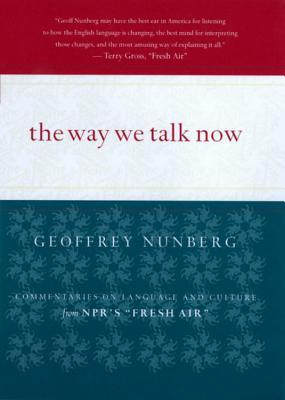 The Way We Talk Now: Commentaries on Language and Culture from NPR's Fresh Air