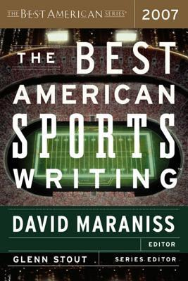 The Best American Sports Writing 2007 by David Maraniss